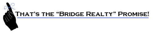 "That's the ""Bridge Realty"" Promise!"